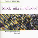 Modernità e individuo. Il nuovo libro di Salvatore Abbruzzese