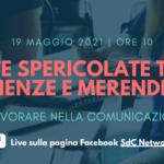 """Evento web live """"Vite spericolate tra scienze e merendine. Lavorare nella Comunicazione"""" – 19/05/2021 ore 10.00"""